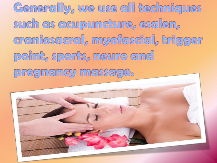 Generally, we use all techniques such as acupuncture,