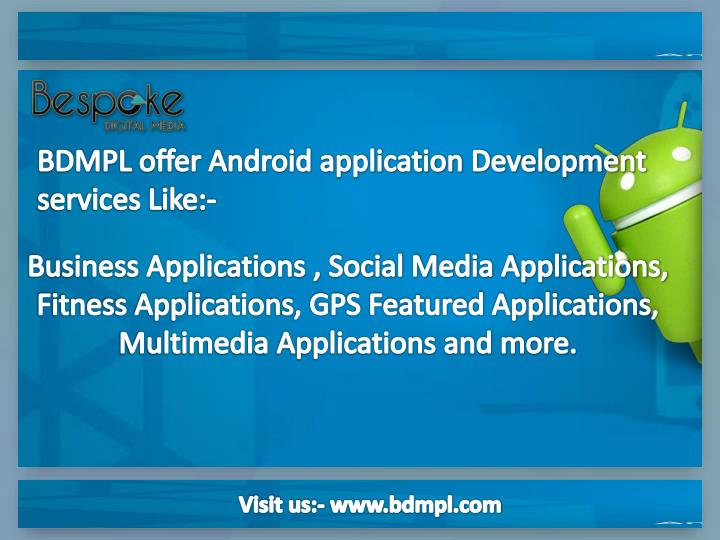 BDMPL offer Android application Development services Like:-