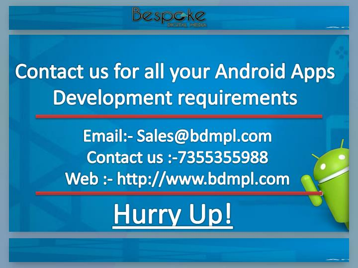 Contact us for all your Android Apps Development requirements