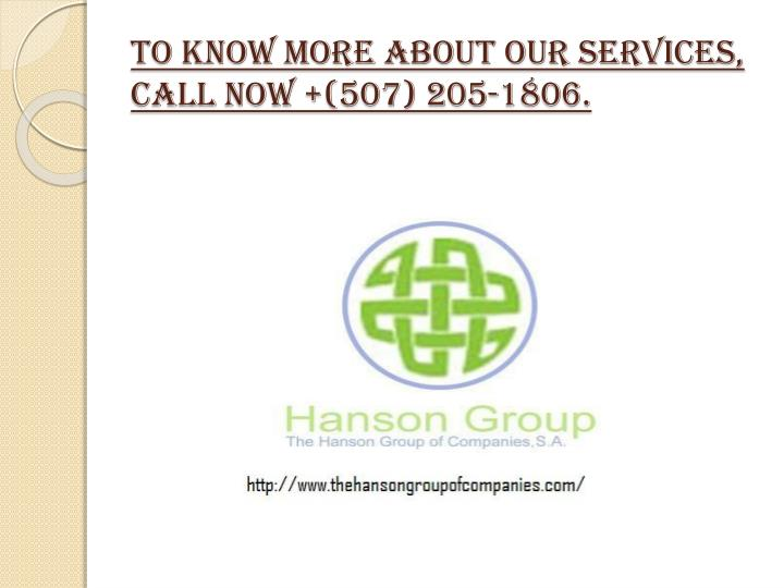 To know more about our services, call now +(507) 205-1806.