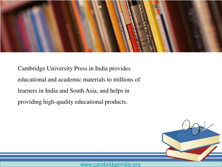 Cambridge University Press in India provides educational and academic materials to millions of learners in India and South Asia, and helps in providing high-quality educational products.