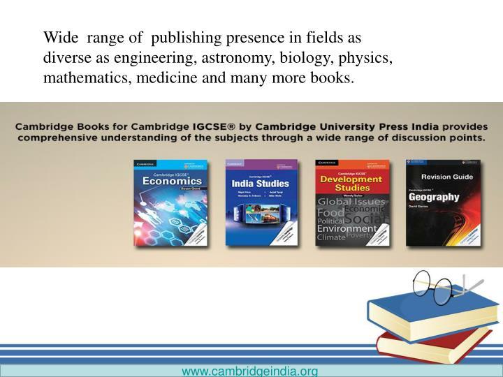 Wide  range of  publishing presence in fields as