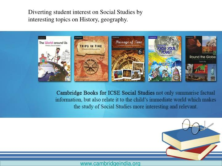 Diverting student interest on Social Studies by interesting topics on History, geography.