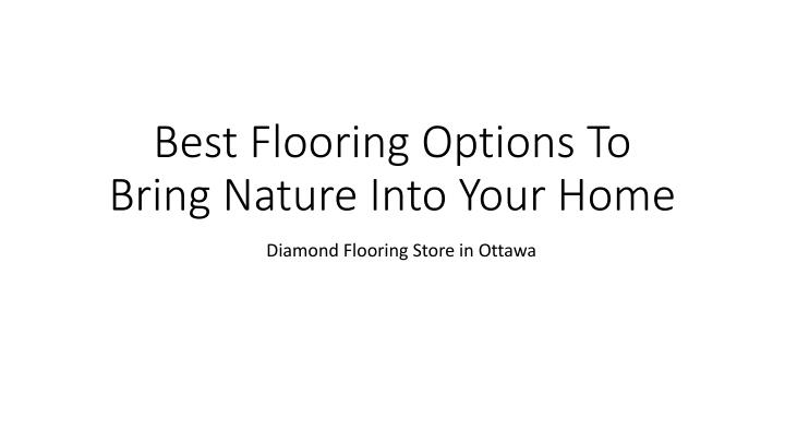 Best flooring options to bring nature into your home