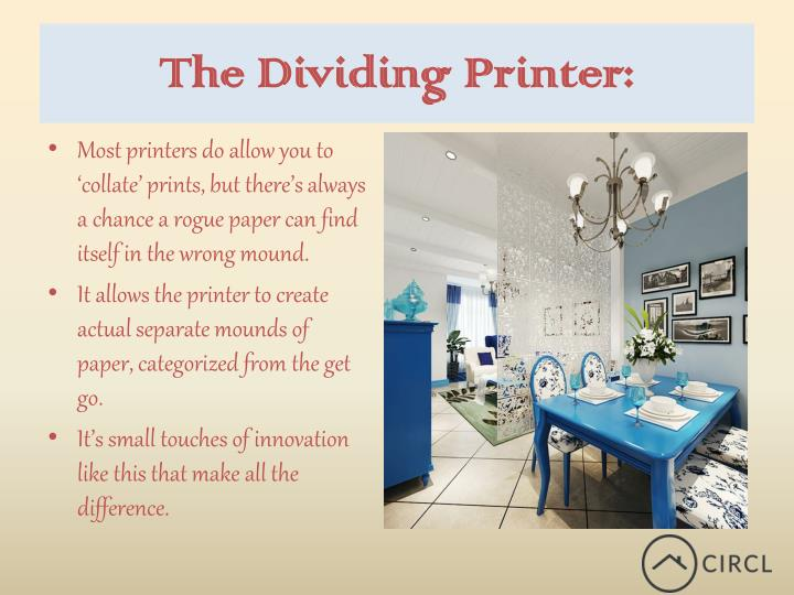 The Dividing Printer: