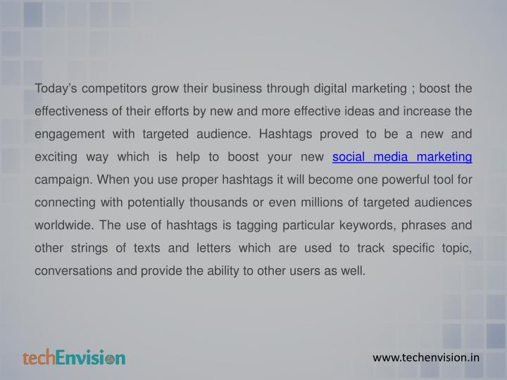 Today's competitors grow their business through digital marketing ; boost the effectiveness of their efforts by new and more effective ideas and increase the engagement with targeted audience. Hashtags proved to be a new and exciting way which is help to boost your new