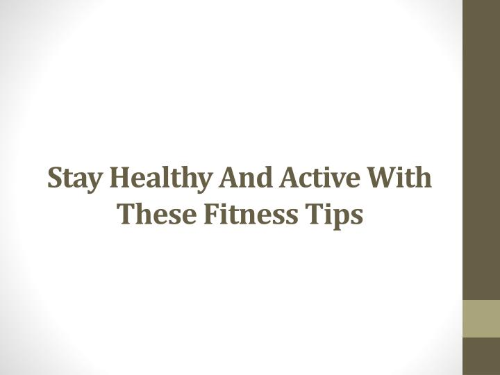 Stay healthy and active with these fitness tips