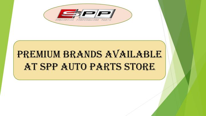 PREMIUM BRANDS AVAILABLE AT SPP AUTO PARTS STORE