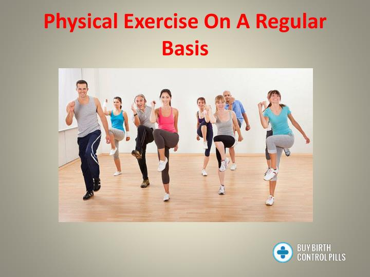Physical exercise on a regular basis