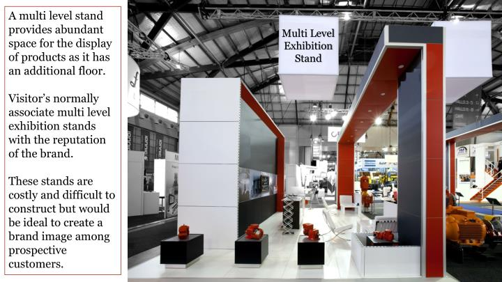 A multi level stand provides abundant space for the display of products as it has an additional floor.