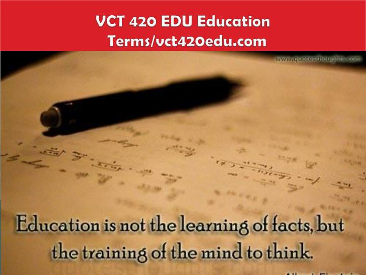VCT 420 EDU Education