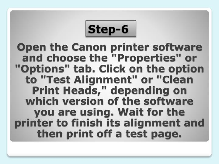 """Open the Canon printer software and choose the """"Properties"""" or """"Options"""" tab. Click on the option to """"Test Alignment"""" or """"Clean Print Heads,"""" depending on which version of the software you are using. Wait for the printer to finish its alignment and then print off a test page."""