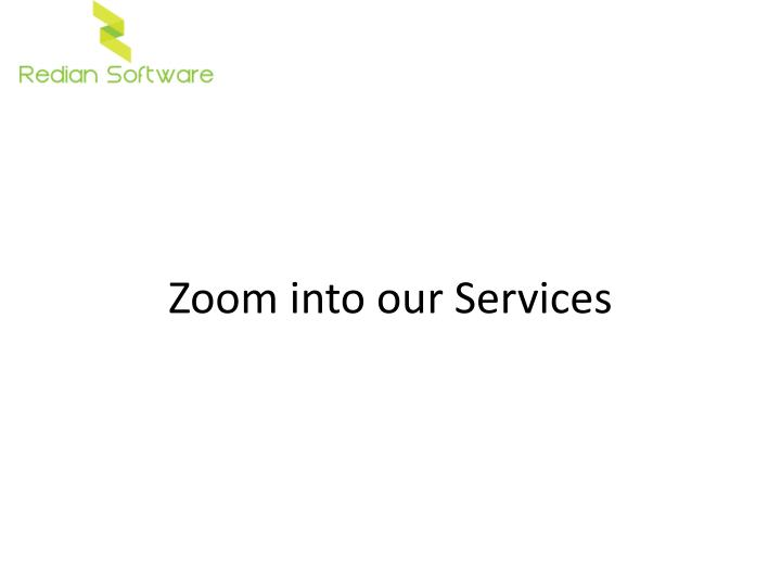 Zoom into our Services