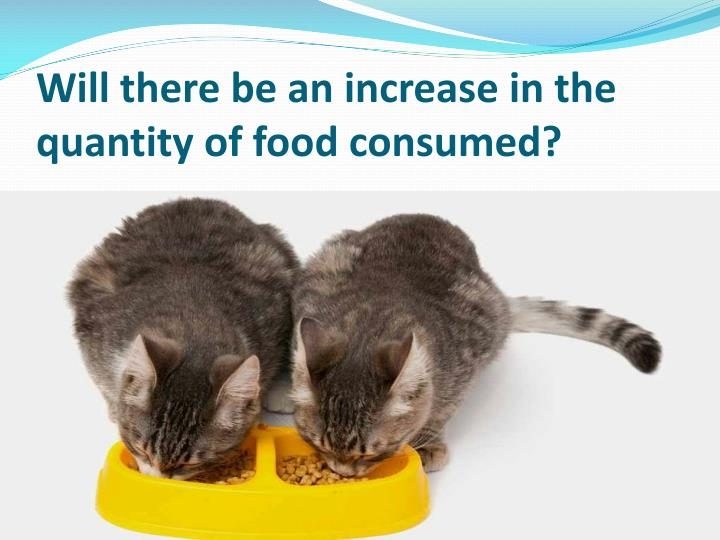 Will there be an increase in the quantity of food consumed