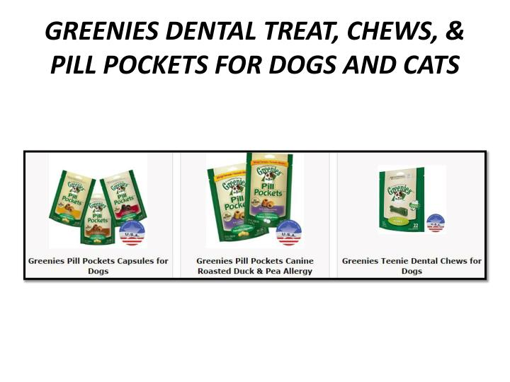 GREENIES DENTAL TREAT, CHEWS, & PILL POCKETS FOR DOGS AND CATS