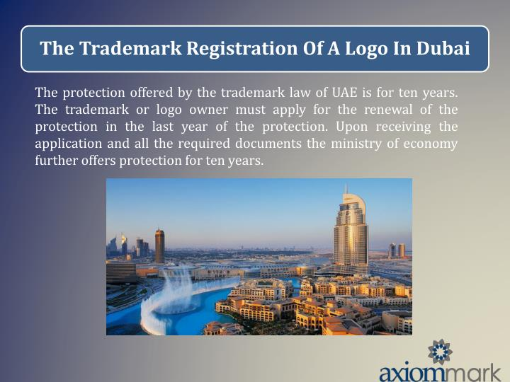 The protection offered by the trademark law of UAE is for ten years. The trademark or logo owner must apply for the renewal of the protection in the last year of the protection. Upon receiving the application and all the required documents the ministry of economy further offers protection for ten years.