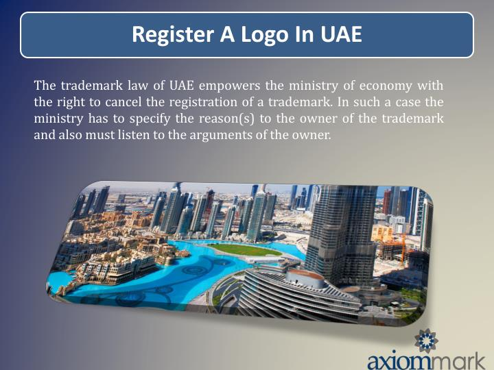 The trademark law of UAE empowers the ministry of economy with the right to cancel the registration of a trademark. In such a case the ministry has to specify the reason(s) to the owner of the trademark and also must listen to the arguments of the owner.