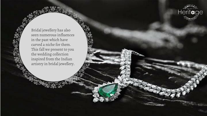Bridal jewellery has also seen numerous influences in the past which have carved a niche for them. T...