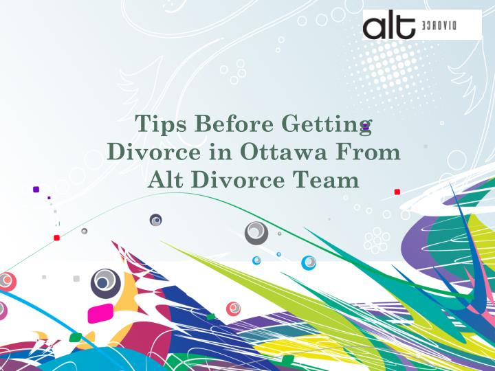 Tips before getting divorce in ottawa from alt divorce team