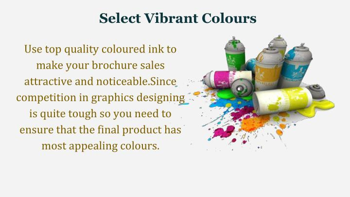 Select vibrant colours