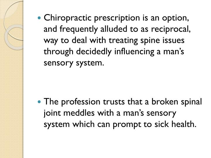 Chiropractic prescription is an option, and frequently alluded to as reciprocal, way to deal with treating spine issues through decidedly influencing a man's sensory system.