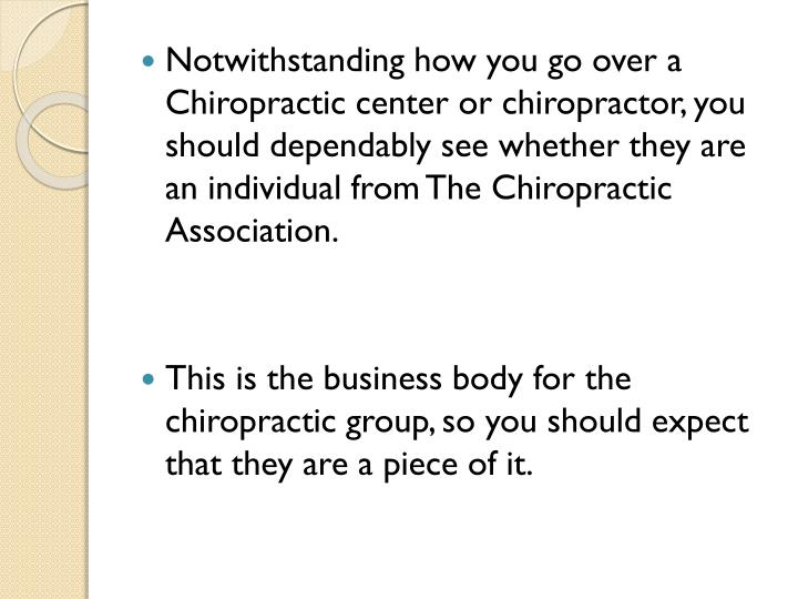 Notwithstanding how you go over a Chiropractic center or chiropractor, you should dependably see whether they are an individual from The Chiropractic Association.