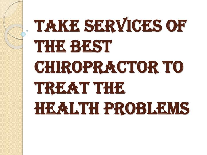 Take services of the best chiropractor to treat the health problems
