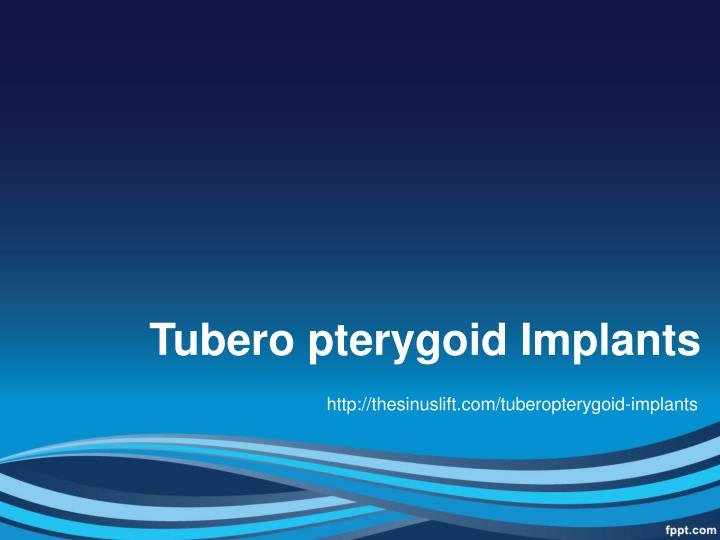 Tubero pterygoid Implants