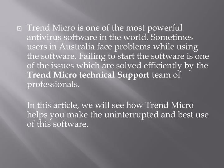 Trend Micro is one of the most powerful antivirus software in the world. Sometimes users in Australia face problems while using the software. Failing to start the software is one of the issues which are solved efficiently by the