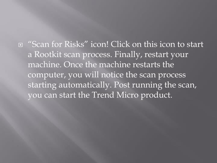 """""""Scan for Risks"""" icon! Click on this icon to start a"""