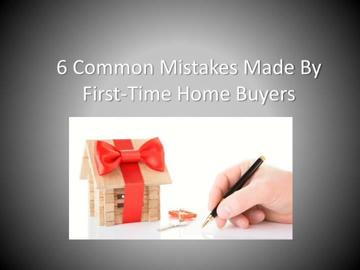 6 common mistakes made by first time home buyers