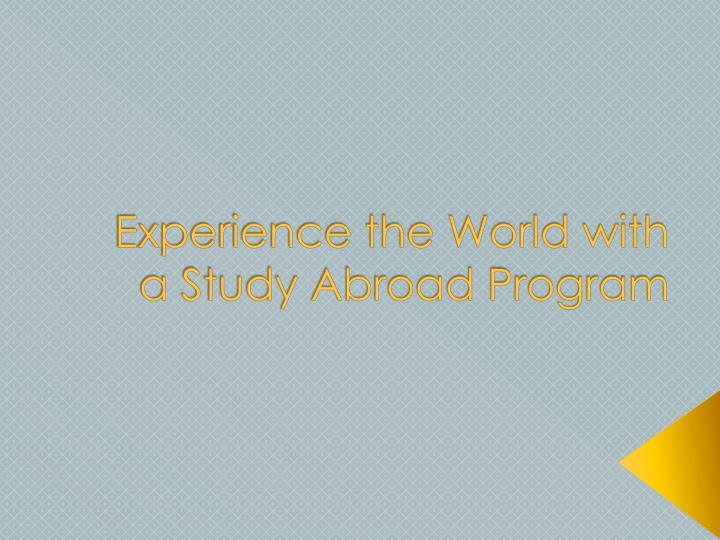 Experience the world with a study abroad program