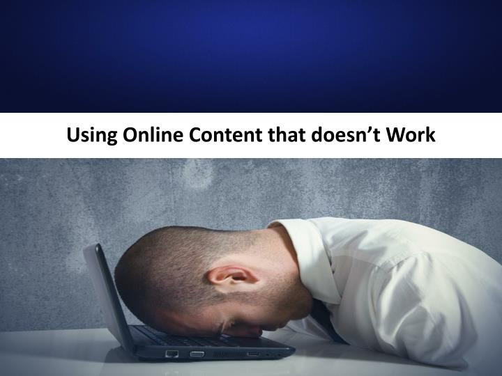Using Online Content that doesn't Work