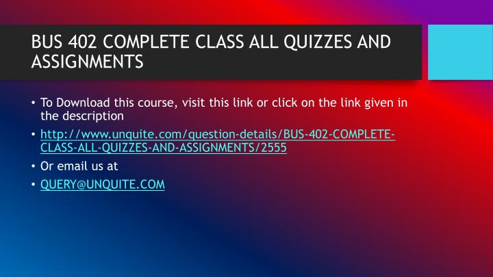 Bus 402 complete class all quizzes and assignments1