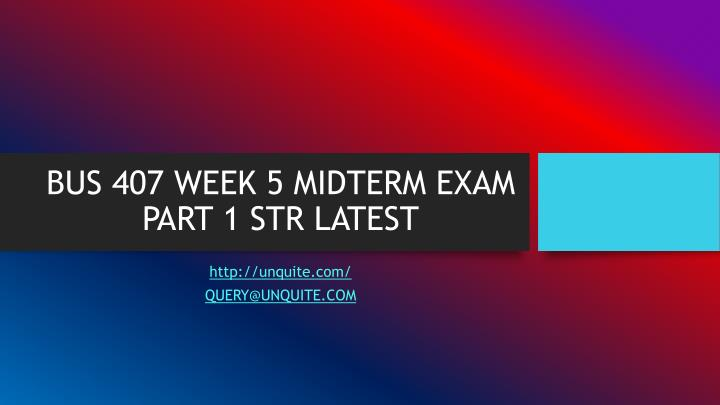 Bus 407 week 5 midterm exam part 1 str latest