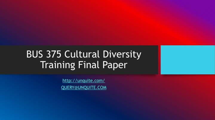 Bus 375 cultural diversity training final paper