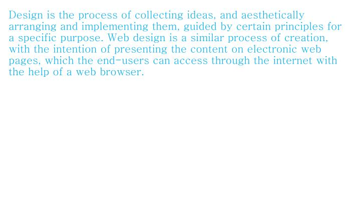 Design is the process of collecting ideas, and aesthetically arranging and implementing them, guided...
