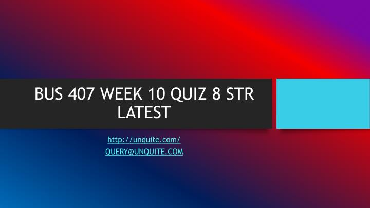 Bus 407 week 10 quiz 8 str latest