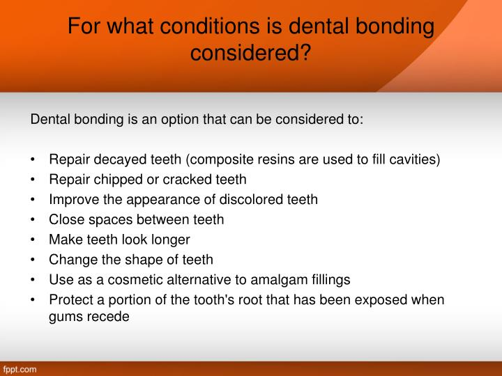 For what conditions is dental bonding considered?
