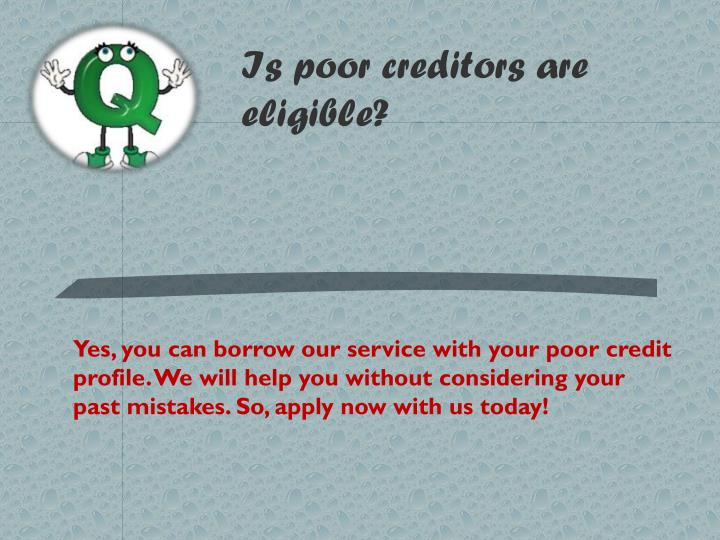 Is poor creditors are eligible?