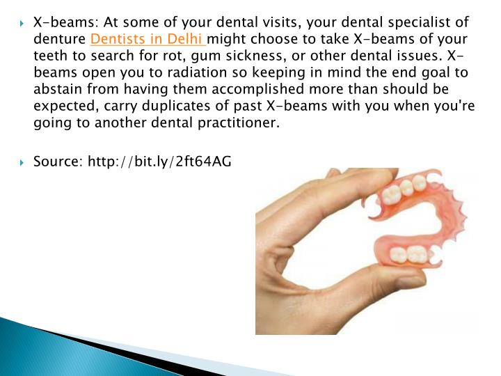 X-beams: At some of your dental visits, your dental specialist of denture