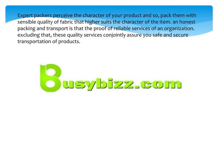 Expert packers perceive the character of your product and so, pack them with