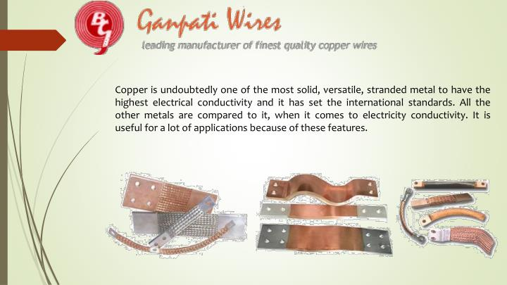 Copper is undoubtedly one of the most solid, versatile, stranded metal to have the highest electrica...