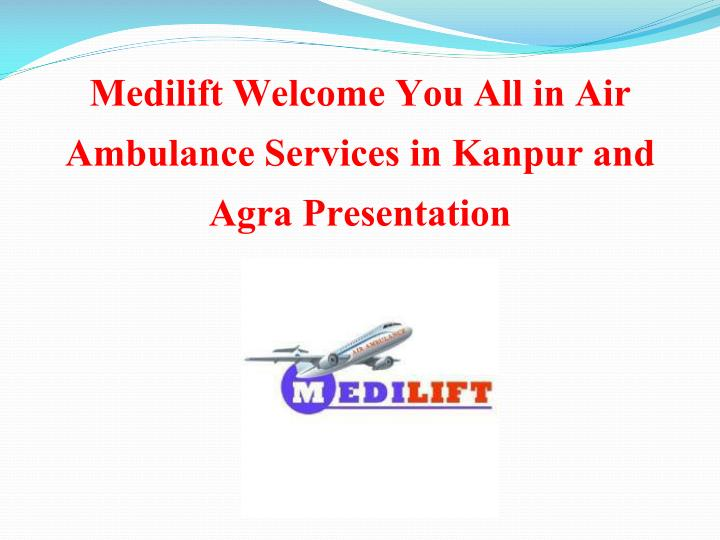 Medilift welcome you all in air ambulance services in kanpur and agra presentation