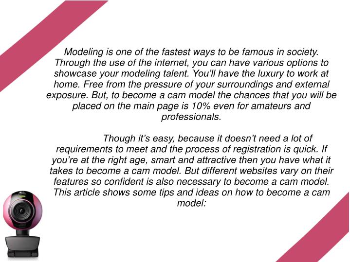 Modeling is one of the fastest ways to be famous in society. Through the use of the internet, you ca...