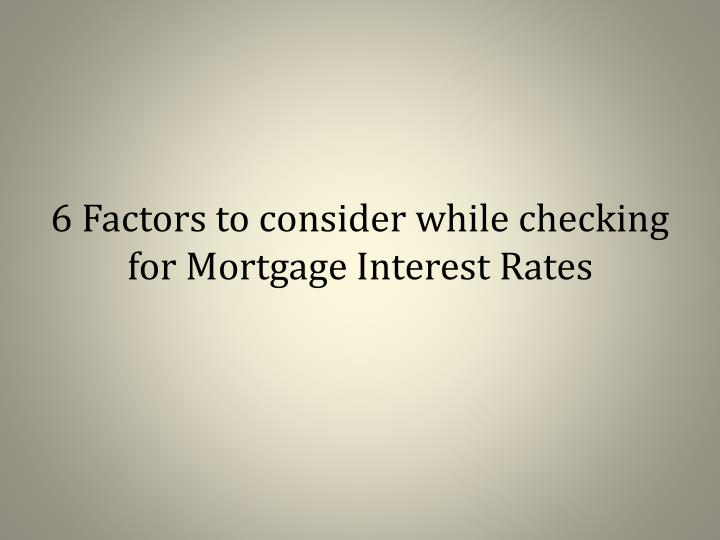 6 factors to consider while checking for mortgage interest rates