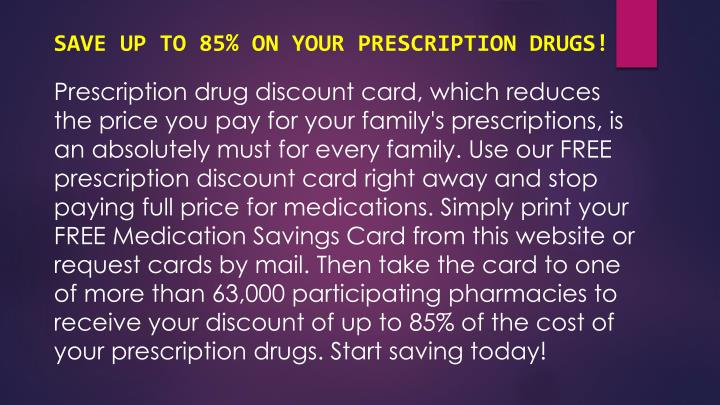 SAVE UP TO 85% ON YOUR PRESCRIPTION DRUGS!