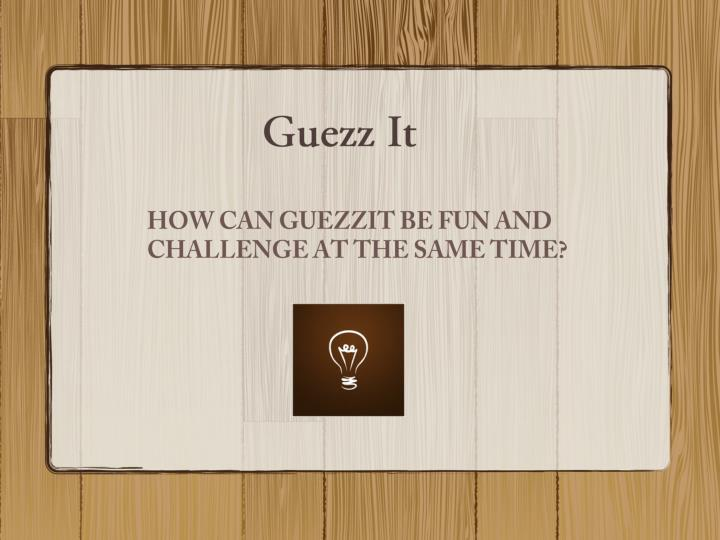 How can guezzit be fun and challenge at the same time