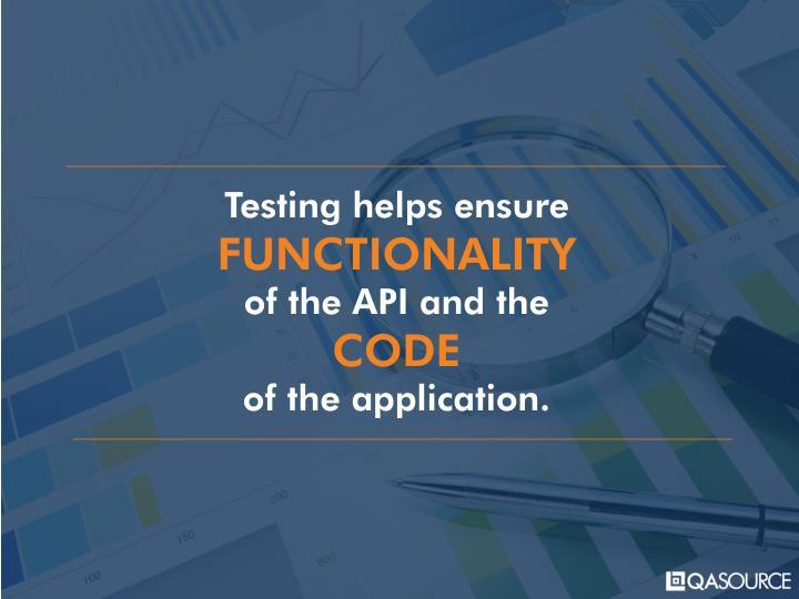 Testing helps ensure