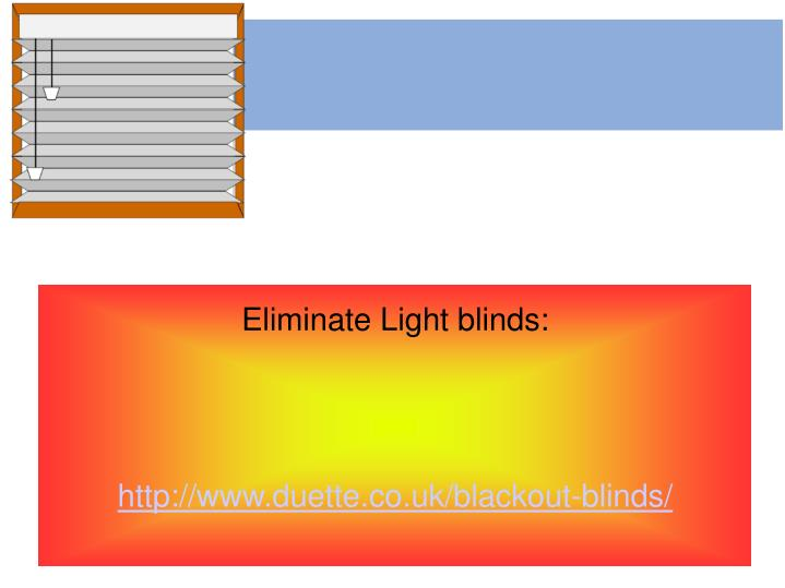 Eliminate Light blinds: